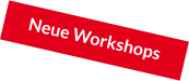 Neue Workshops